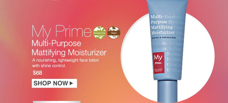 Paraben-free. Vegan My Prime Multi-Purpose Mattifying Moisturizer A nourishing, lightweight face lotion with shine control. $68.00 Shop Now>>