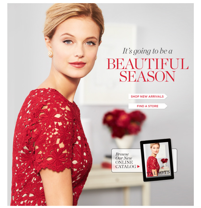 It's going to be a Beautiful Season. Shop New Arrivals. Find a Store. Browse our Online Catalog.