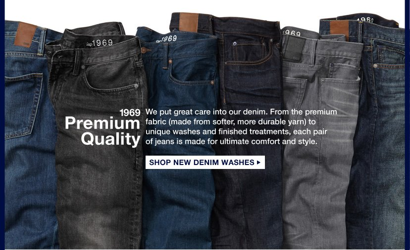 1969 Premium Quality | We put great care into our denim. From the premium fabric (made from softer, more durable yarn) to unique washes and finished treatments, each pair  of jeans is made for ultimate comfort and style. | SHOP NEW DENIM WASHES