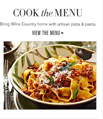COOK the MENU - Bring Wine Country home with artisan pizza & pasta. VIEW THE MENU