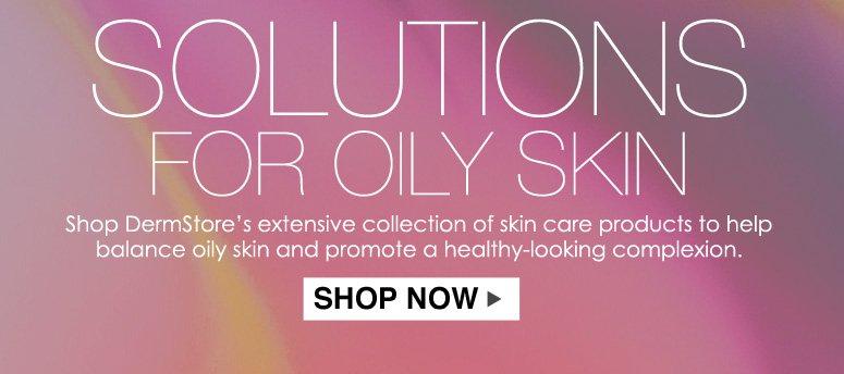 Oily Skin Holding You Back? Shop DermStore's extensive collection of skin care products to help balance oily skin and promote a healthy-looking complexion.     Shop Now>>