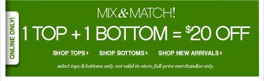 MIX & MATCH 1 Top + 1 Bottom = $20 Off
