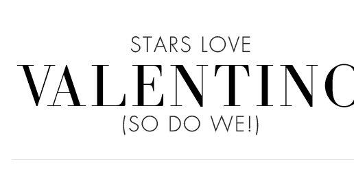 STARS LOVE VALENTINO (SO DO WE)