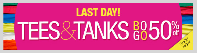 LAST DAY! BUY ONE GET ONE 50% OFF TEES AND TANKS! SHOP NOW!