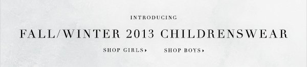 Fall/Winter 2013 Childrenswear SHOP GIRLS SHOP BOYS
