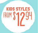 KIDS STYLES FROM $12.94