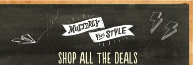 MULTIPLY YOUR STYLE | SHOP ALL THE DEALS