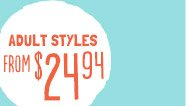 ADULT STYLES FROM $24.94
