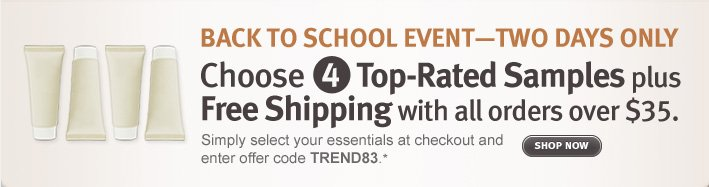 back to school event. two days only. choose 4 top-rated samples plus free shipping with all orders over $35. shop now.