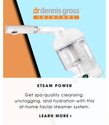 STEAM POWER. Get spa-quality cleansing, unclogging, and hydration with this at-home facial steamer system. LEARN MORE.