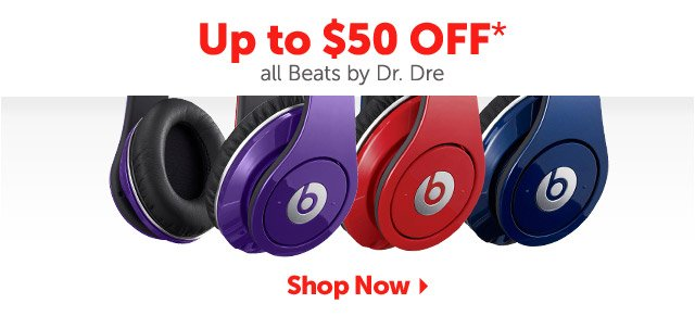 Up to $50 OFF* all Beats by Dr. Dre - Shop Now