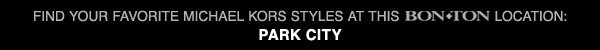 Find your favorite Michael Kors styles at this Bon-Ton location: Park City