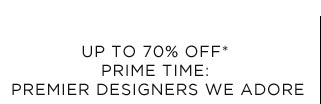 Up To 70% Off* Prime Time: Premier Designers We Adore