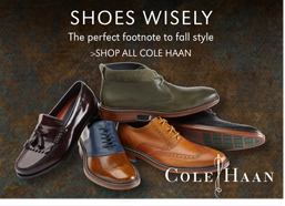 SHOES WISELY | THE PERFECT FOOTNOTE TO FALL STYLE | SHOP ALL COLE HAAN