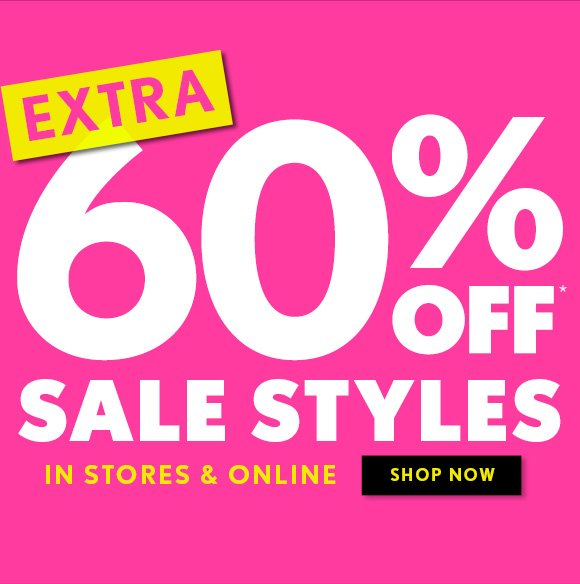 EXTRA 60% OFF* SALE STYLES  IN STORES & ONLINE  SHOP NOW