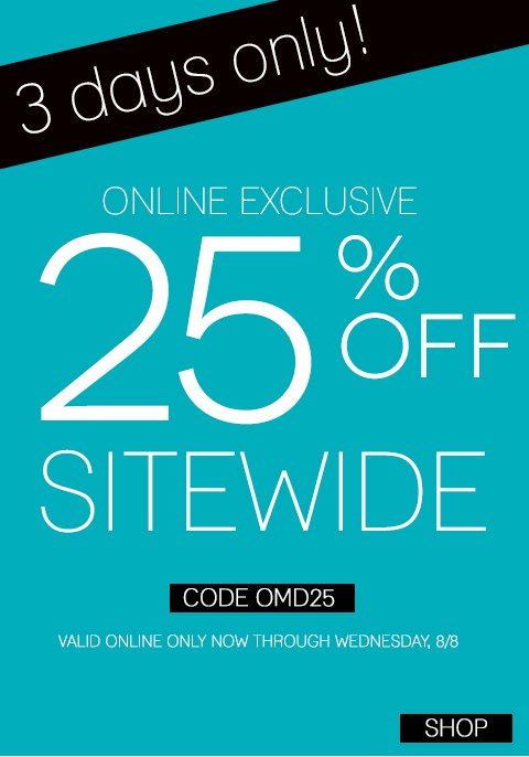 Email Exclusive! Take additional 25% off your entire cart with promo code OMD25 but hurry, this online exclusive offer ends August 8th, 2013!