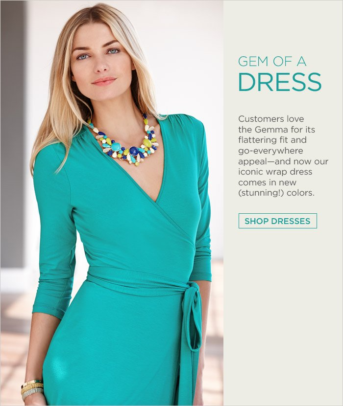 GEM OF A DRESS | Customers love the Gemma for its flattering fit and go-everywhere appeal—and now our iconic wrap dress comes in new (stunning!) colors. SHOP DRESSES