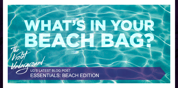 UD's Latest Blog Post - Essentials: Beach Edition - What's In Your Bag?