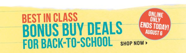 BEST IN CLASS BONUS BUYS DEALS for back-to-school Shop now Ends today!