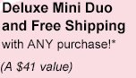 Deluxe Mini Duo and Free Shipping with ANY purchase!* | (A $41 value)