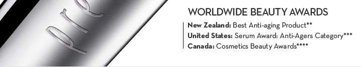 WORLDWIDE BEAUTY AWARDS. New Zealand: Best Anti-aging Product** United States: Serum Award: Anti-Agers Category*** Canada: Cosmetics Beauty Awards****