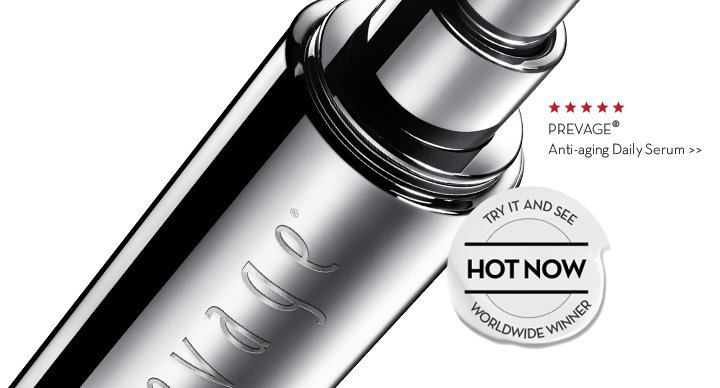 PREVAGE® Anti-aging Daily Serum. TRY IT AND SEE. HOT NOW. WORLDWIDE WINNER.