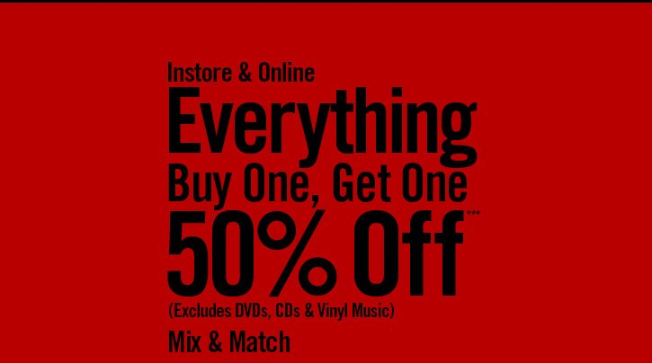 INSTORE & ONLINE - EVERYTHING BUY ONE, GET ONE 50% OFF*** (EXCLUDING DVDS, CDS & VINYL MUSIC)