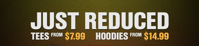 JUST REDUCED TEES AND HOODIES