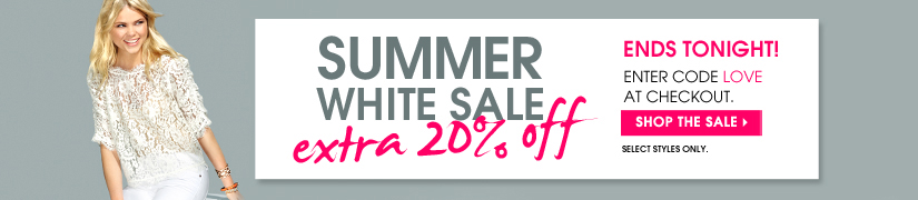 SUMMER WHITE SALE extra 20% off. ENDS TONIGHT! ENTER CODE LOVE AT CHECKOUT. SHOP THE SALE