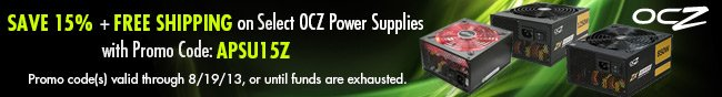 SAVE 15% + FREE SHIPPING on Select OCZ Power Supplies with Promo Code: APSU15Z. Promo code(s) valid through 8/19/13, or until funds are exhausted.
