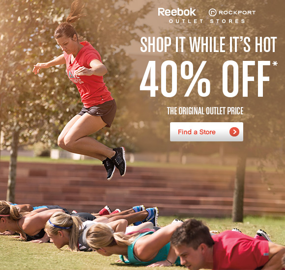 SHOP IT WHILE IT'S HOT 40% OFF* THE ORIGINAL OUTLET PRICE FIND A STORE »