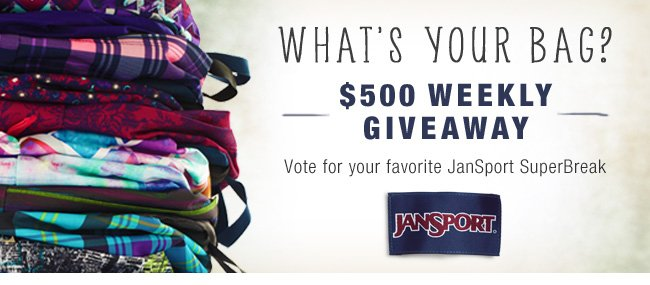 What's Your Bag? $500 Weekly Giveaway. Vote for your favorite JanSport SuperBreak. Go to Facebook to Enter Now.