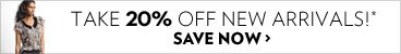 Take 20% off new arrivals!*