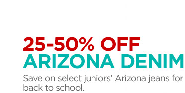 25-50% OFF ARIZONA DENIM Save on select  juniors' Arizona jeans for back to school.