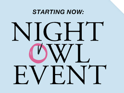 STARTING NOW: NIGHT OWL EVENT