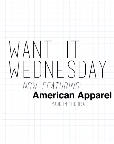 Want it Wednesday now featuring: American Apparel made in the USA