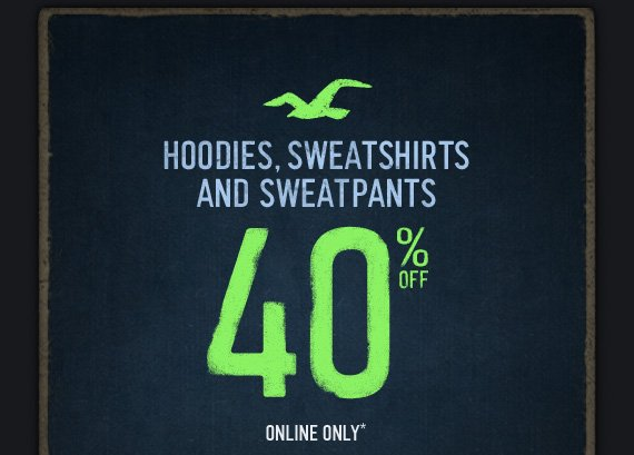 HOODIES, SWEATSHIRTS AND SWEATPANTS 40% OFF ONLINE ONLY*