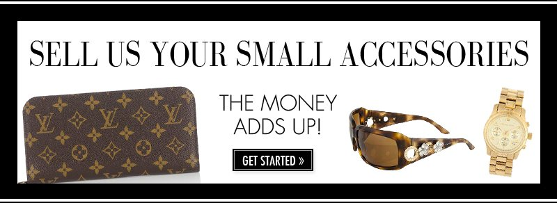 SELL US YOUR SMALL ACCESSORIES. THE MONEY ADDS UP! GET STARTED.