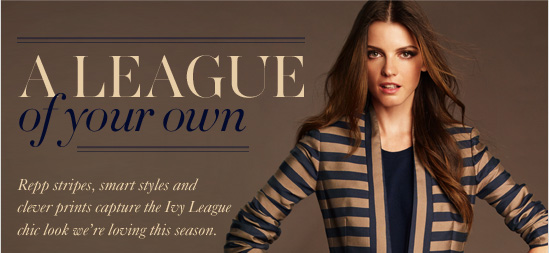 A League Of Your Own Repp stripes, smart styles and clever prints capture  the Ivy League chic look we're loving this season.