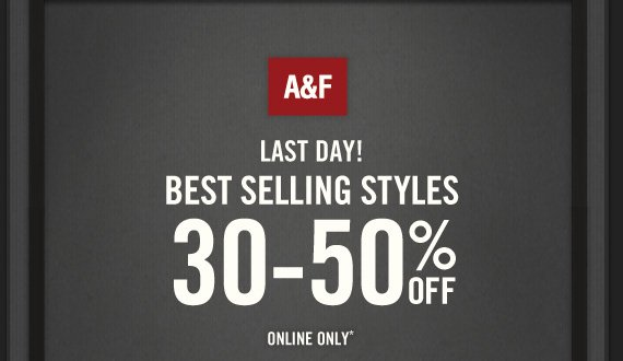 A&F LAST DAY! BEST SELLING STYLES 30-50% OFF ONLINE ONLY*