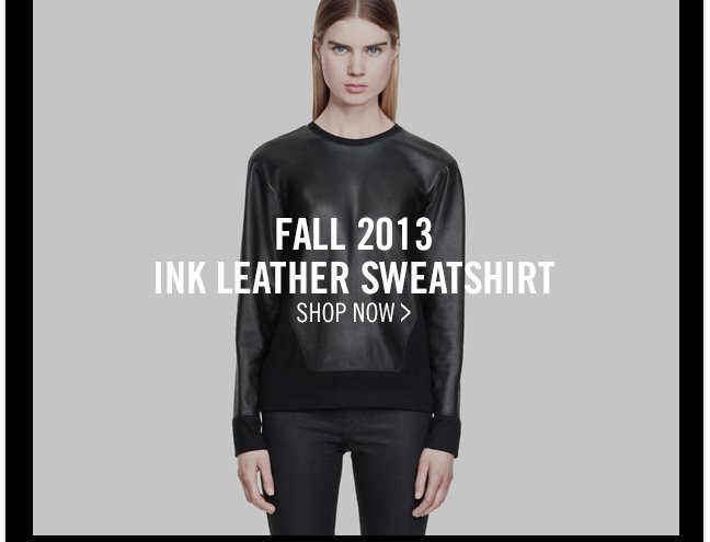 FALL 2013 INK LEATHER SWEATSHIRT - SHOP NOW >