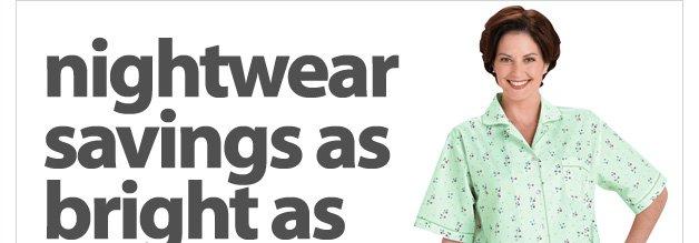 nightwear savings as bright as daylight - as much as 70% off select nightwear - shop now
