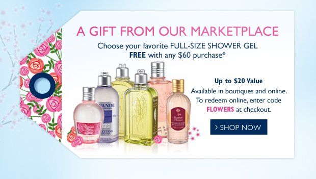 Choose your Favorite Full-Size Shower Gel FREE with any $60 purchase*  Up to a $20 Value  Available in boutiques and online.  To redeem online, enter code FLOWERS at checkout.