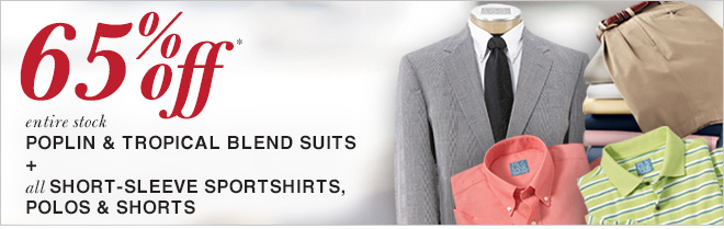 65% Off* Poplin & Tropical Suits + Short-Sleeve Sportshirts, Polos & Shorts