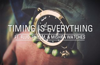 Ft. FLUD, PNDLM & Mishka Watches