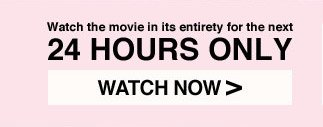 Watch the movie in its entirety for the next 24 hours only. Watch Now