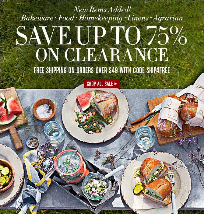 New Items Added! -- Bakeware - Food - Homekeeping - Linens - Agrarian -- SAVE UP TO 75% ON CLEARANCE -- FREE SHIPPING ON ORDERS OVER $49 WITH CODE SHIP4FREE -- SHOP ALL SALE