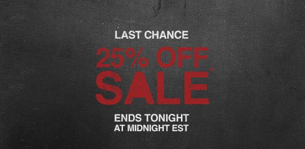 LAST CHANCE 25% OFF SALE. ENDS TONIGHT AT MIDNIGHT EST.