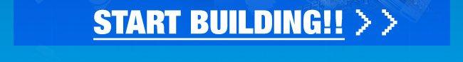 START BUILDING!!