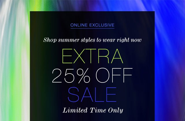 Online Exclusive: Shop Summer Styles to Wear Right Now - Extra 25% Off Sale. Limited Time Only.
